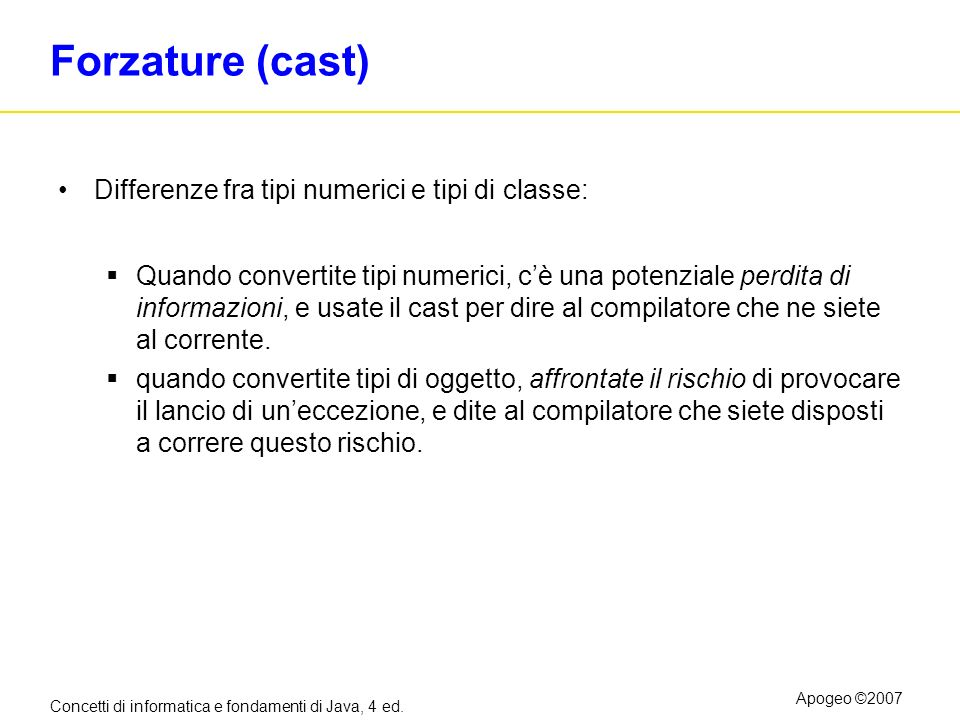 Forzature (cast) Differenze fra tipi numerici e tipi di classe: