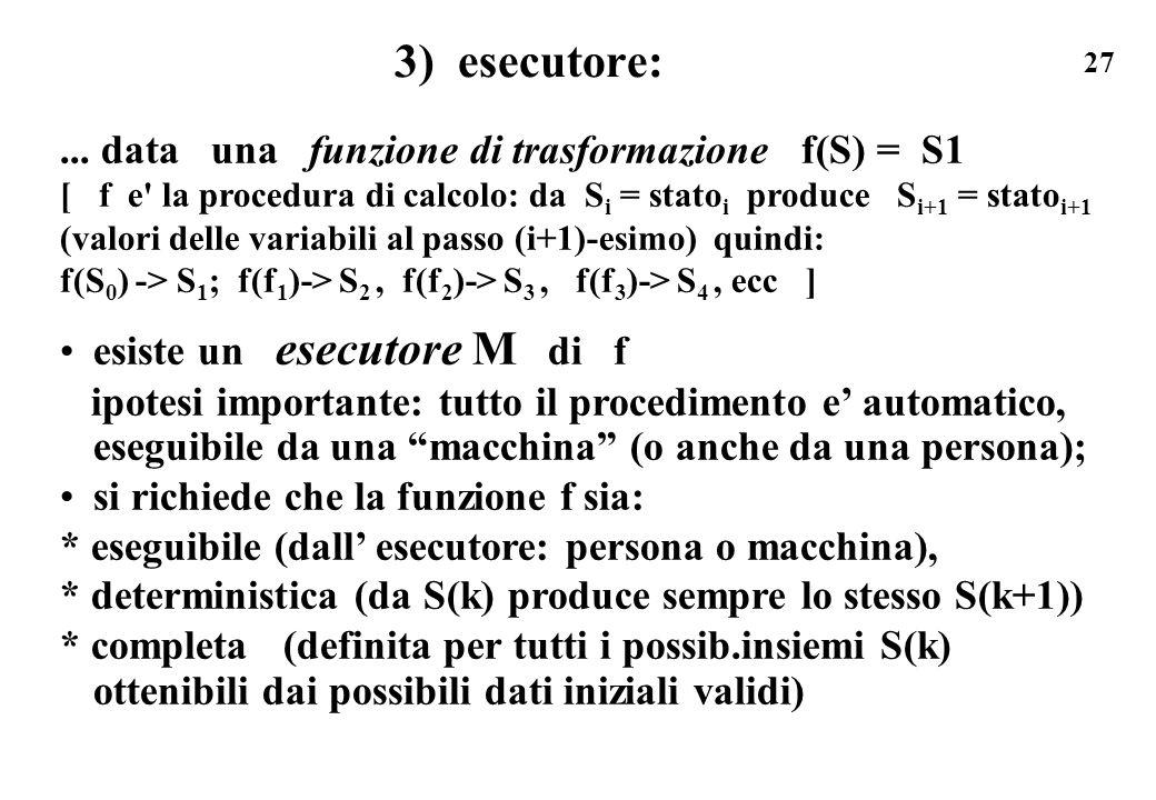 3) esecutore: ... data una funzione di trasformazione f(S) = S1