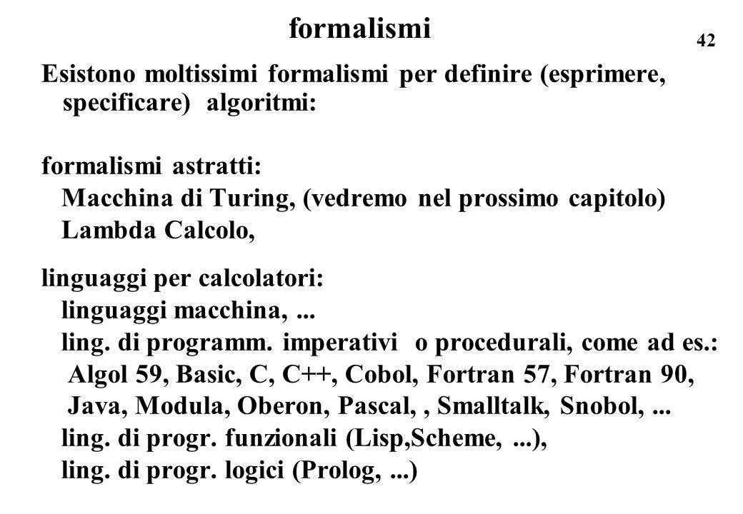 formalismiEsistono moltissimi formalismi per definire (esprimere, specificare) algoritmi: formalismi astratti:
