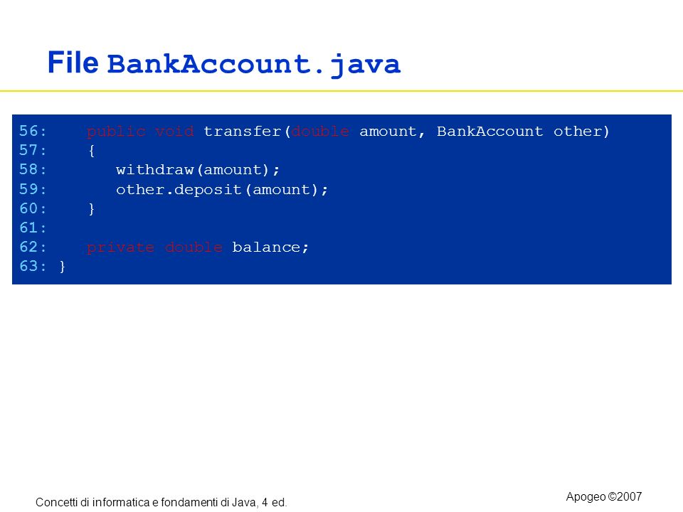 File BankAccount.java 56: public void transfer(double amount, BankAccount other) 57: { 58: withdraw(amount);