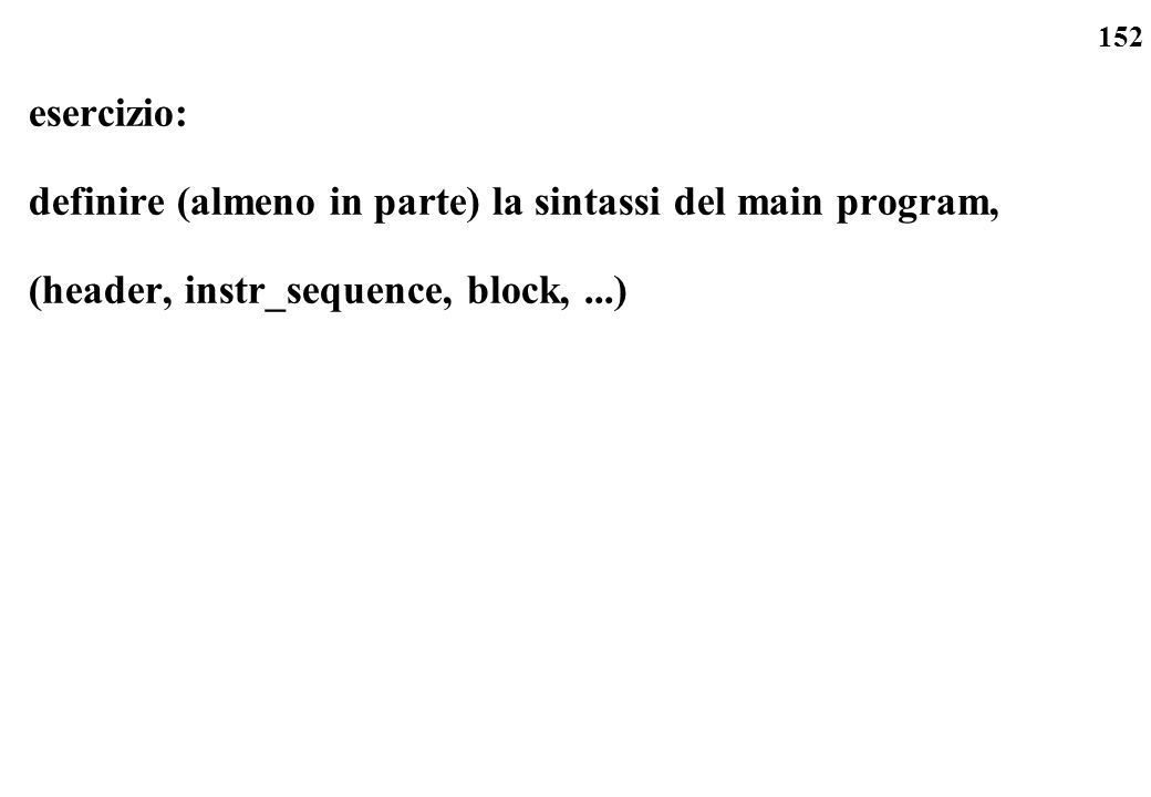 esercizio: definire (almeno in parte) la sintassi del main program, (header, instr_sequence, block, ...)
