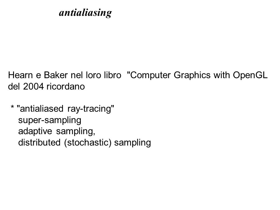antialiasing Hearn e Baker nel loro libro Computer Graphics with OpenGL. del 2004 ricordano. * antialiased ray-tracing