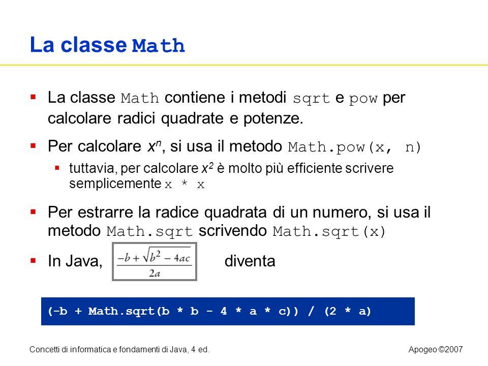 La classe Math La classe Math contiene i metodi sqrt e pow per calcolare radici quadrate e potenze.