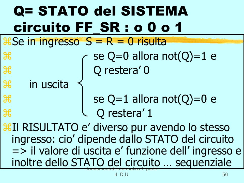 Q= STATO del SISTEMA circuito FF_SR : o 0 o 1