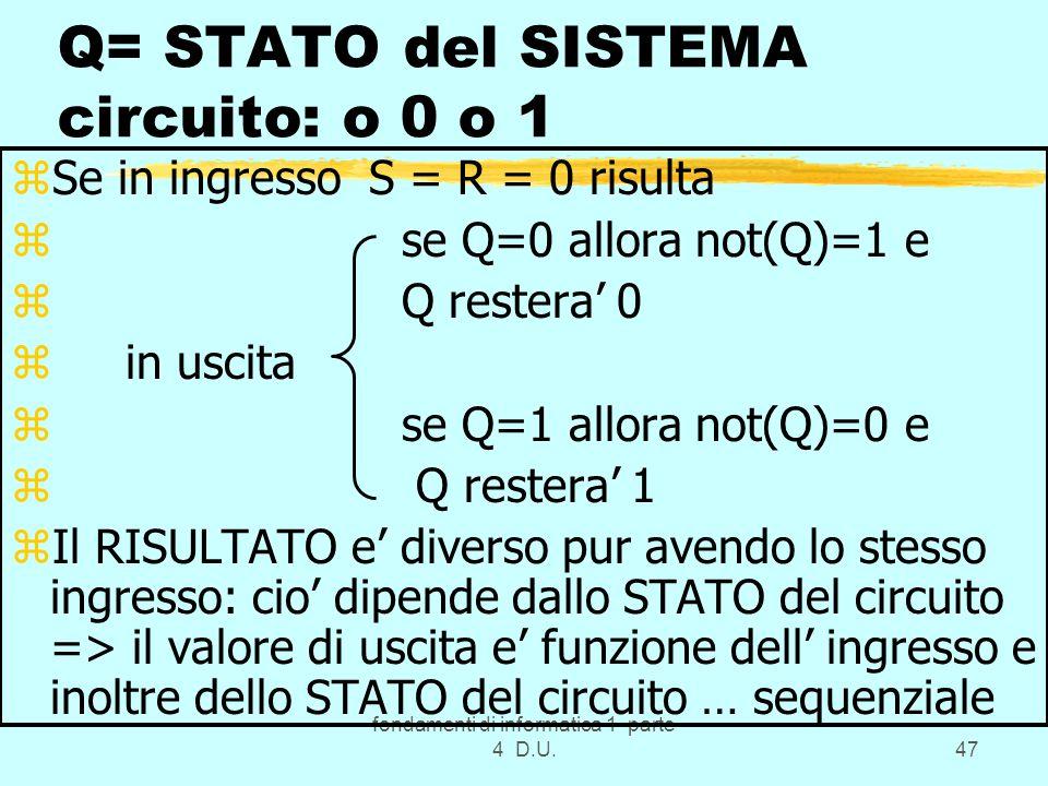 Q= STATO del SISTEMA circuito: o 0 o 1