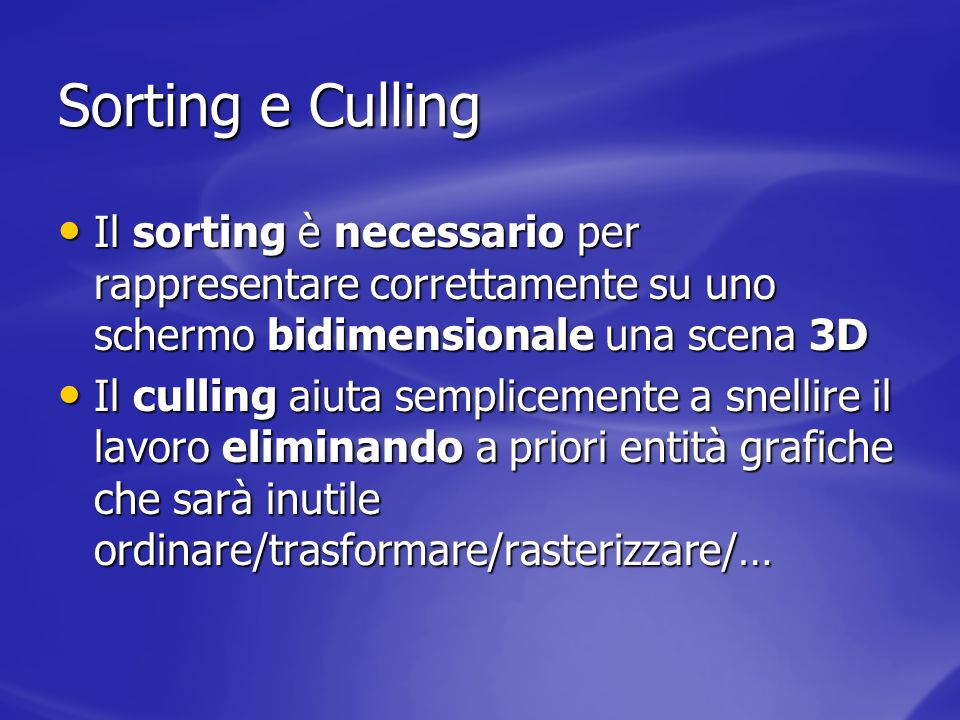 Sorting e Culling Il sorting è necessario per rappresentare correttamente su uno schermo bidimensionale una scena 3D.