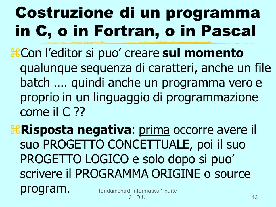 Costruzione di un programma in C, o in Fortran, o in Pascal
