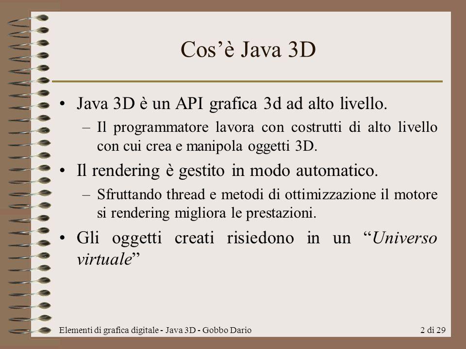 Cos'è Java 3D Java 3D è un API grafica 3d ad alto livello.