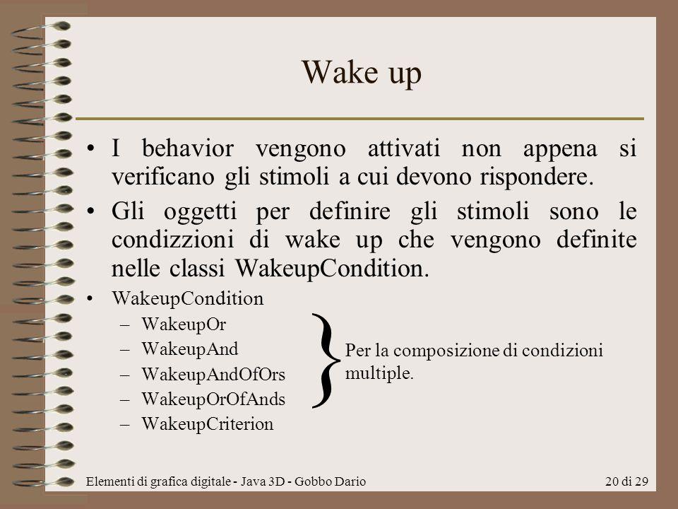 Wake up I behavior vengono attivati non appena si verificano gli stimoli a cui devono rispondere.