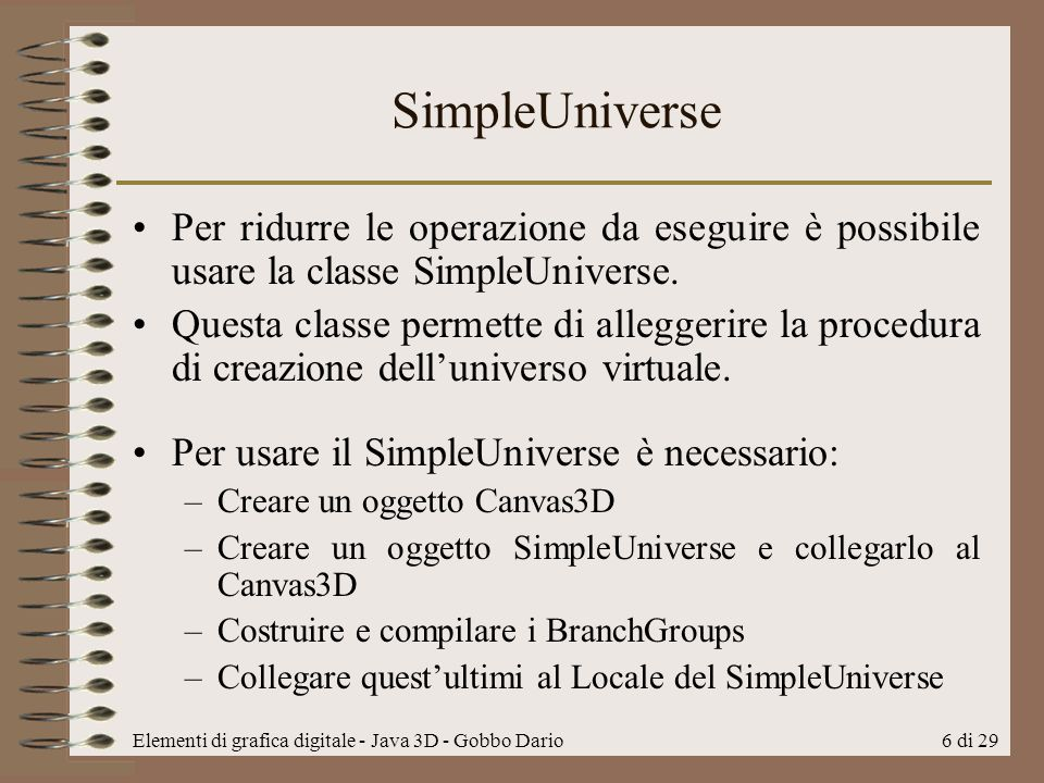 SimpleUniverse Per ridurre le operazione da eseguire è possibile usare la classe SimpleUniverse.