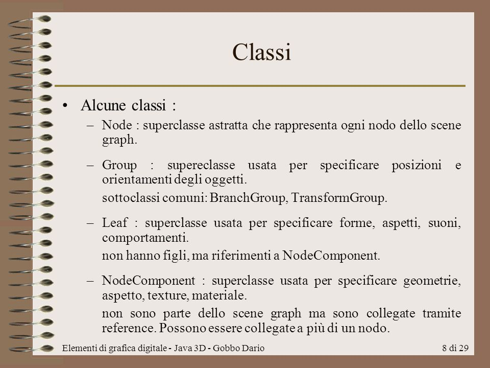 Classi Alcune classi : Node : superclasse astratta che rappresenta ogni nodo dello scene graph.