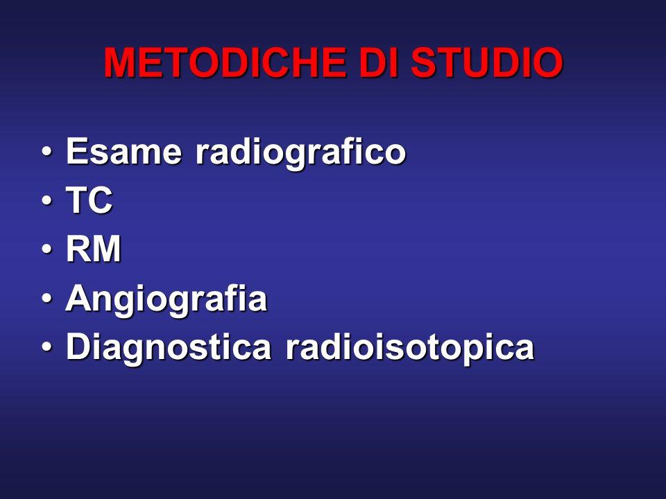 METODICHE DI STUDIO Esame radiografico TC RM Angiografia