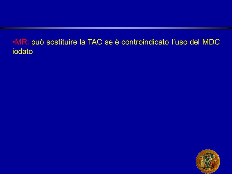 MR: può sostituire la TAC se è controindicato l'uso del MDC iodato