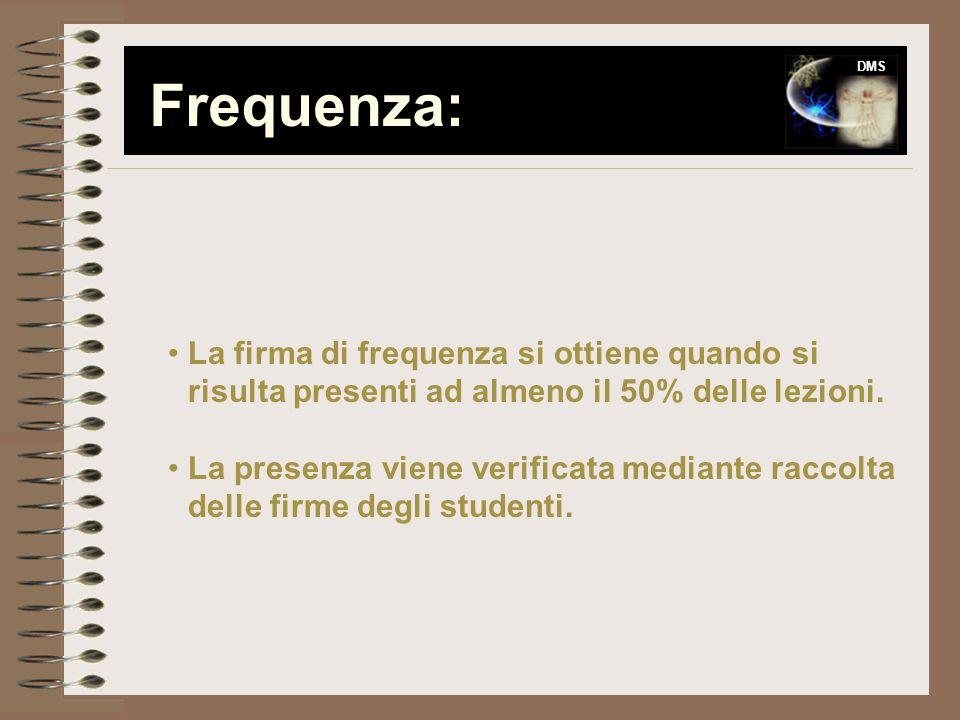 Frequenza: DMS. La firma di frequenza si ottiene quando si risulta presenti ad almeno il 50% delle lezioni.