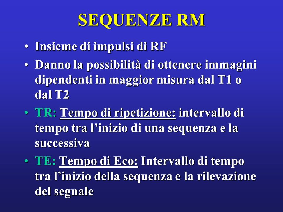 SEQUENZE RM Insieme di impulsi di RF