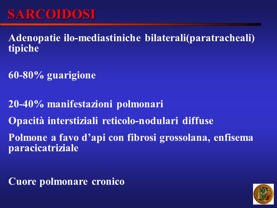 SARCOIDOSI Adenopatie ilo-mediastiniche bilaterali(paratracheali) tipiche. 60-80% guarigione. 20-40% manifestazioni polmonari.
