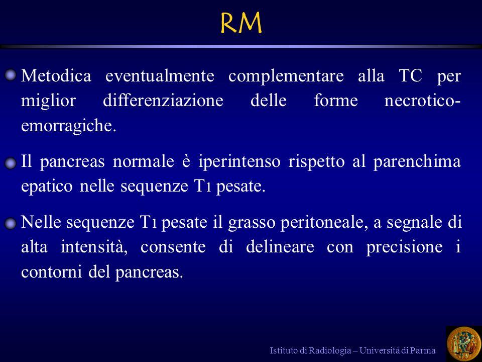 RM Metodica eventualmente complementare alla TC per miglior differenziazione delle forme necrotico-emorragiche.