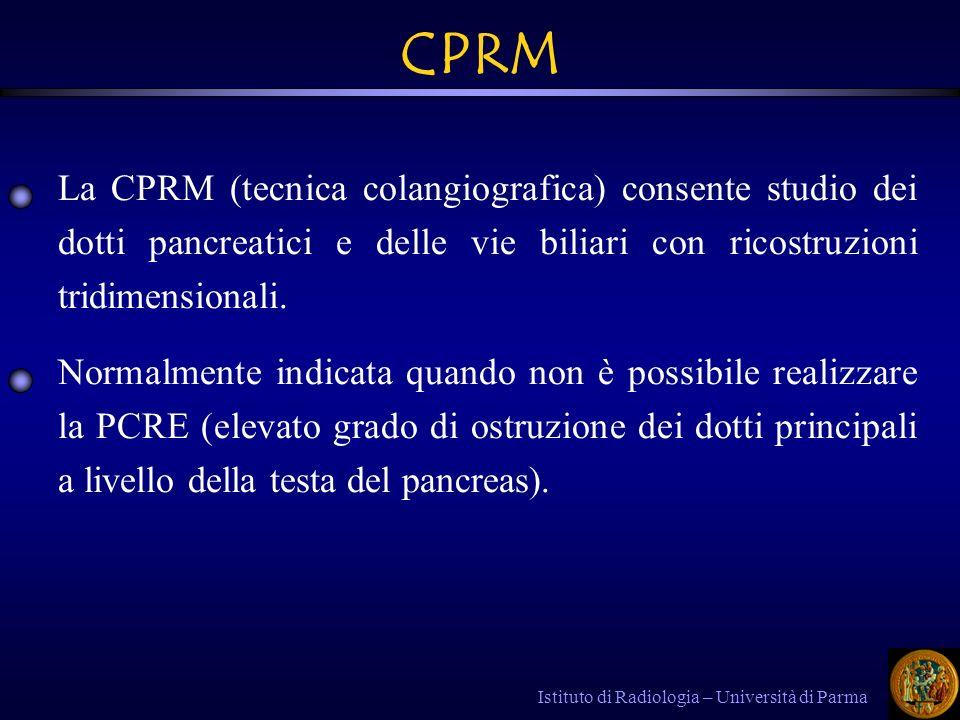 CPRM La CPRM (tecnica colangiografica) consente studio dei dotti pancreatici e delle vie biliari con ricostruzioni tridimensionali.