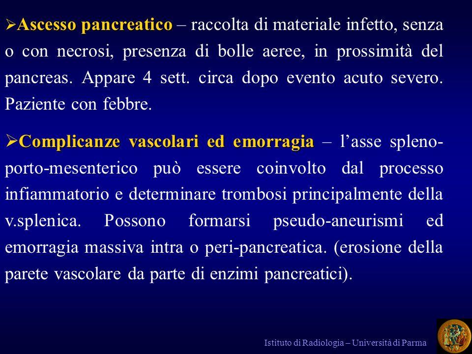 Ascesso pancreatico – raccolta di materiale infetto, senza o con necrosi, presenza di bolle aeree, in prossimità del pancreas. Appare 4 sett. circa dopo evento acuto severo. Paziente con febbre.