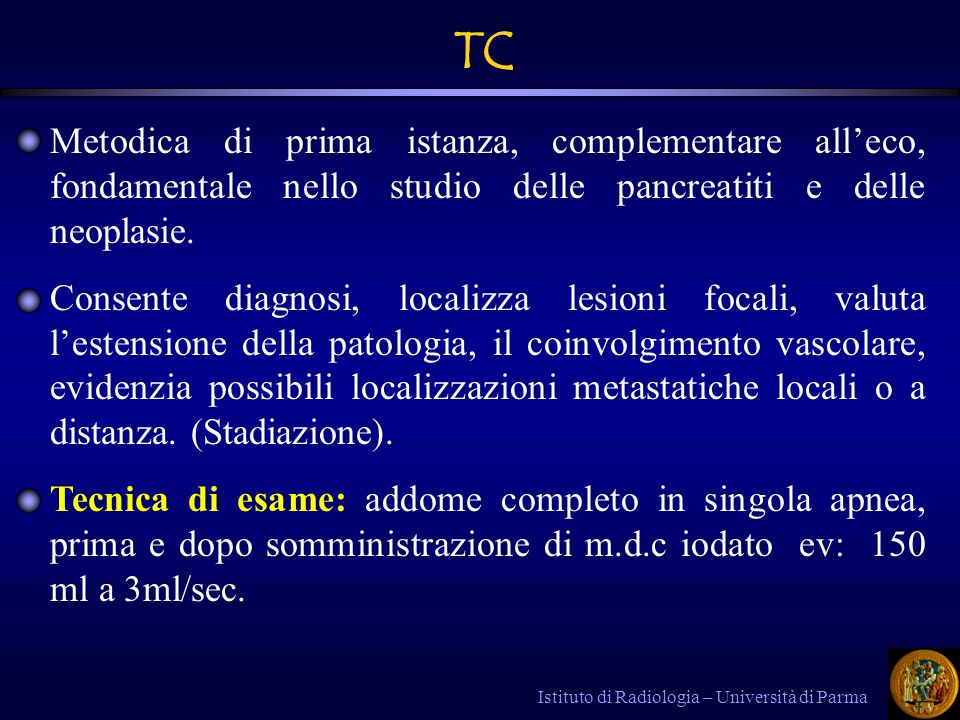 TC Metodica di prima istanza, complementare all'eco, fondamentale nello studio delle pancreatiti e delle neoplasie.