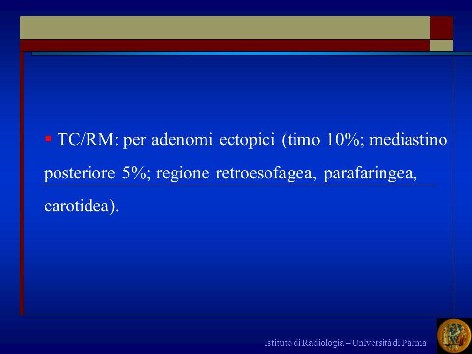 TC/RM: per adenomi ectopici (timo 10%; mediastino posteriore 5%; regione retroesofagea, parafaringea, carotidea).