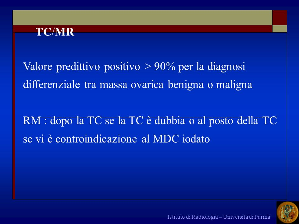 TC/MR Valore predittivo positivo > 90% per la diagnosi differenziale tra massa ovarica benigna o maligna.
