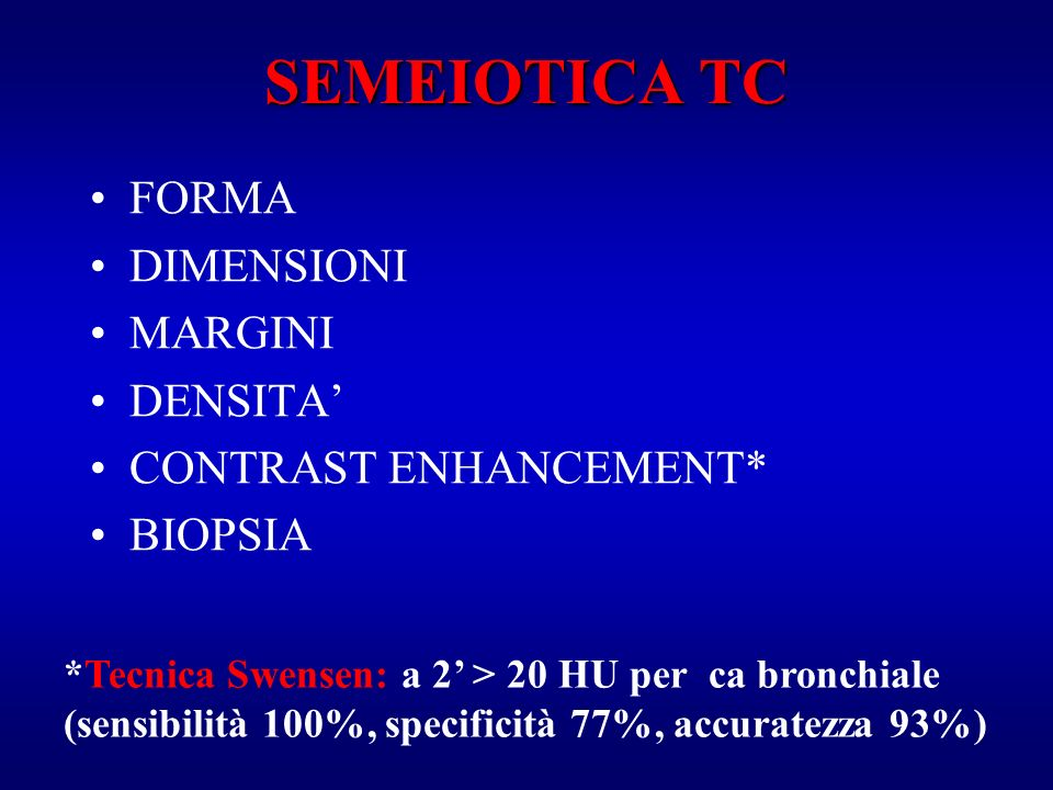 SEMEIOTICA TC FORMA DIMENSIONI MARGINI DENSITA' CONTRAST ENHANCEMENT*
