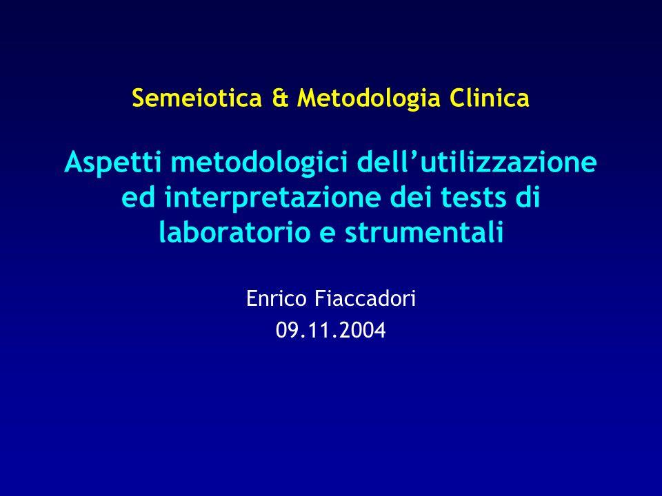 Semeiotica & Metodologia Clinica Aspetti metodologici dell'utilizzazione ed interpretazione dei tests di laboratorio e strumentali