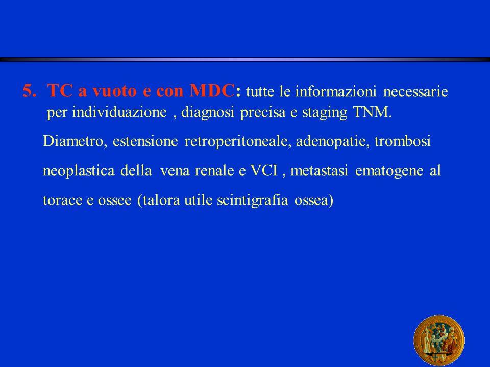 TC a vuoto e con MDC: tutte le informazioni necessarie per individuazione , diagnosi precisa e staging TNM.