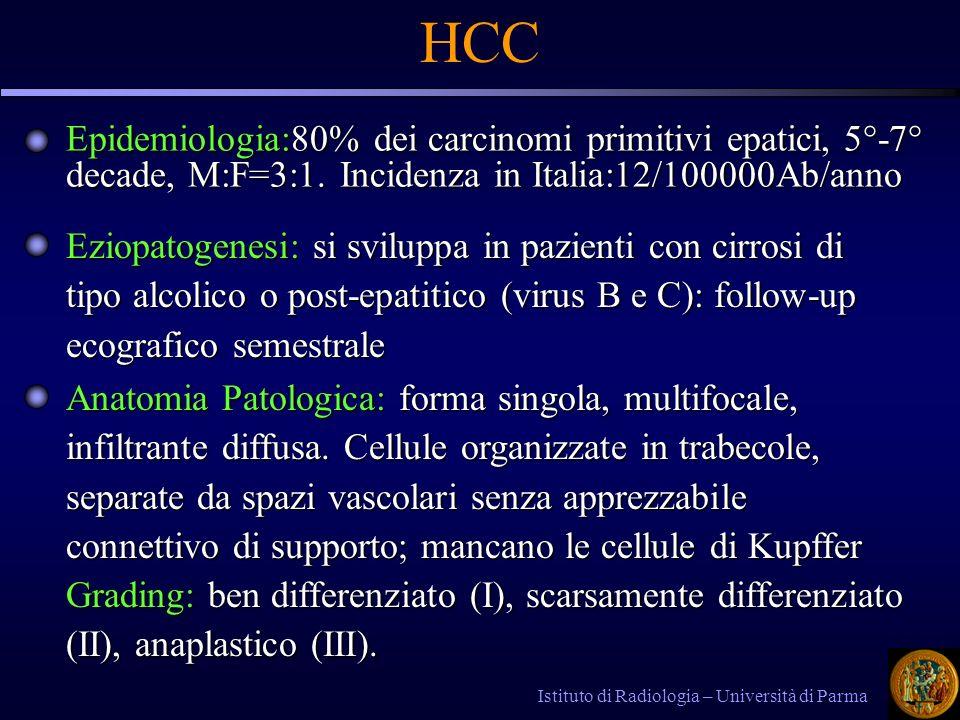HCC Epidemiologia:80% dei carcinomi primitivi epatici, 5°-7° decade, M:F=3:1. Incidenza in Italia:12/100000Ab/anno.