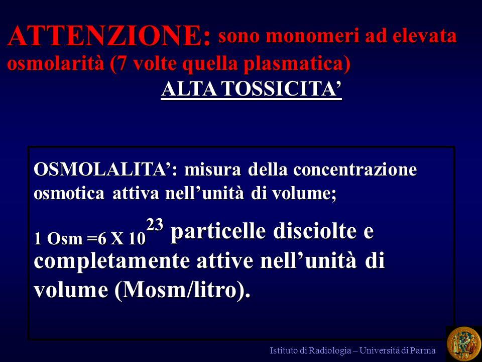 ATTENZIONE: sono monomeri ad elevata osmolarità (7 volte quella plasmatica) ALTA TOSSICITA'