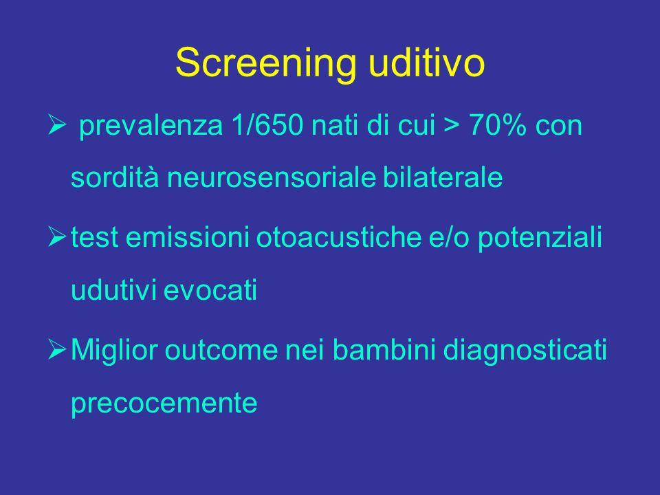 Screening uditivo prevalenza 1/650 nati di cui > 70% con sordità neurosensoriale bilaterale.