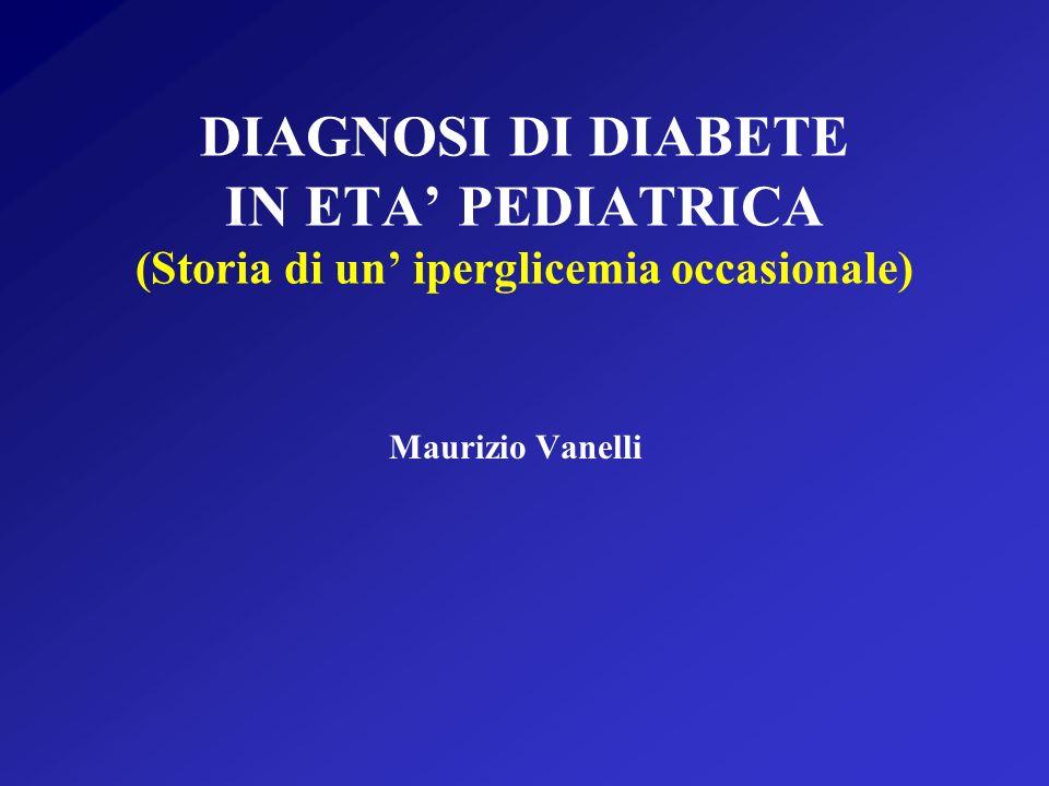 DIAGNOSI DI DIABETE IN ETA' PEDIATRICA (Storia di un' iperglicemia occasionale)