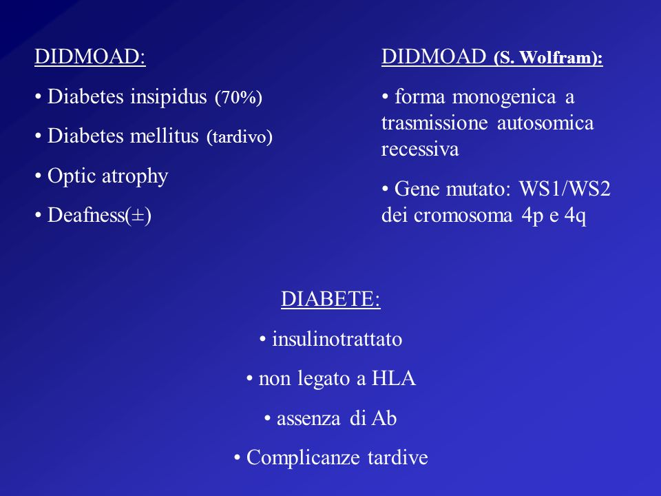 DIDMOAD: Diabetes insipidus (70%) Diabetes mellitus (tardivo) Optic atrophy. Deafness(±) DIDMOAD (S. Wolfram):