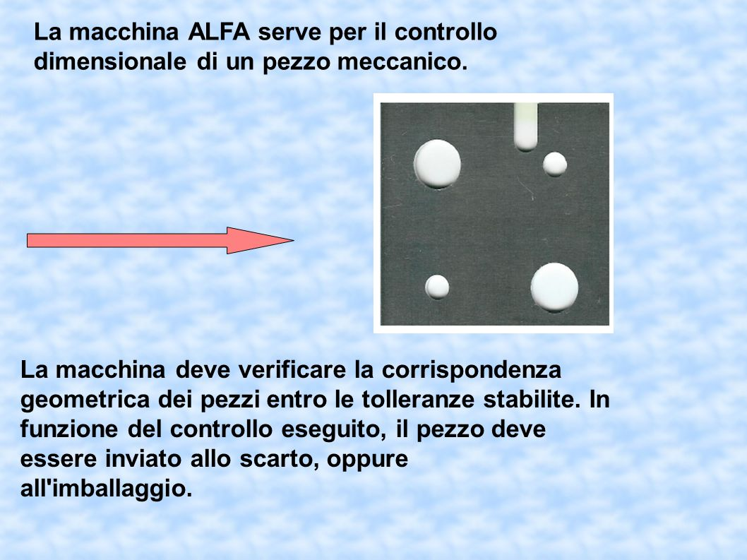 La macchina ALFA serve per il controllo dimensionale di un pezzo meccanico.