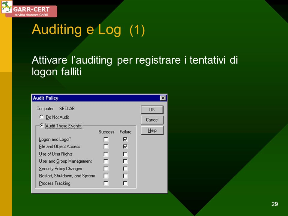 Auditing e Log (1) Attivare l'auditing per registrare i tentativi di logon falliti