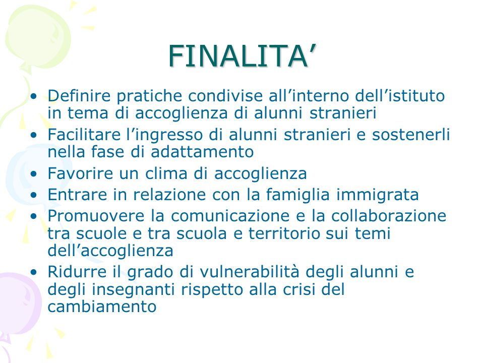 FINALITA' Definire pratiche condivise all'interno dell'istituto in tema di accoglienza di alunni stranieri.