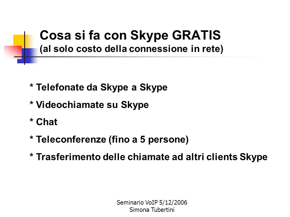 Cosa si fa con Skype GRATIS (al solo costo della connessione in rete)