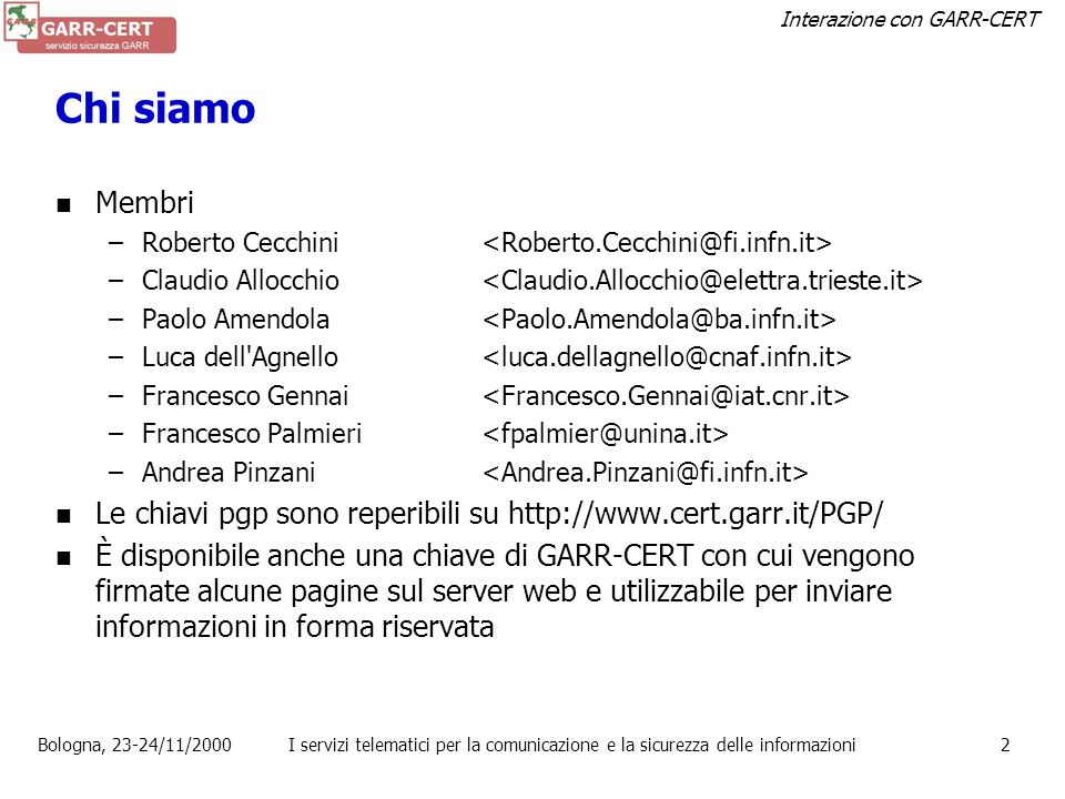 Chi siamoMembri. Roberto Cecchini <Roberto.Cecchini@fi.infn.it> Claudio Allocchio <Claudio.Allocchio@elettra.trieste.it>