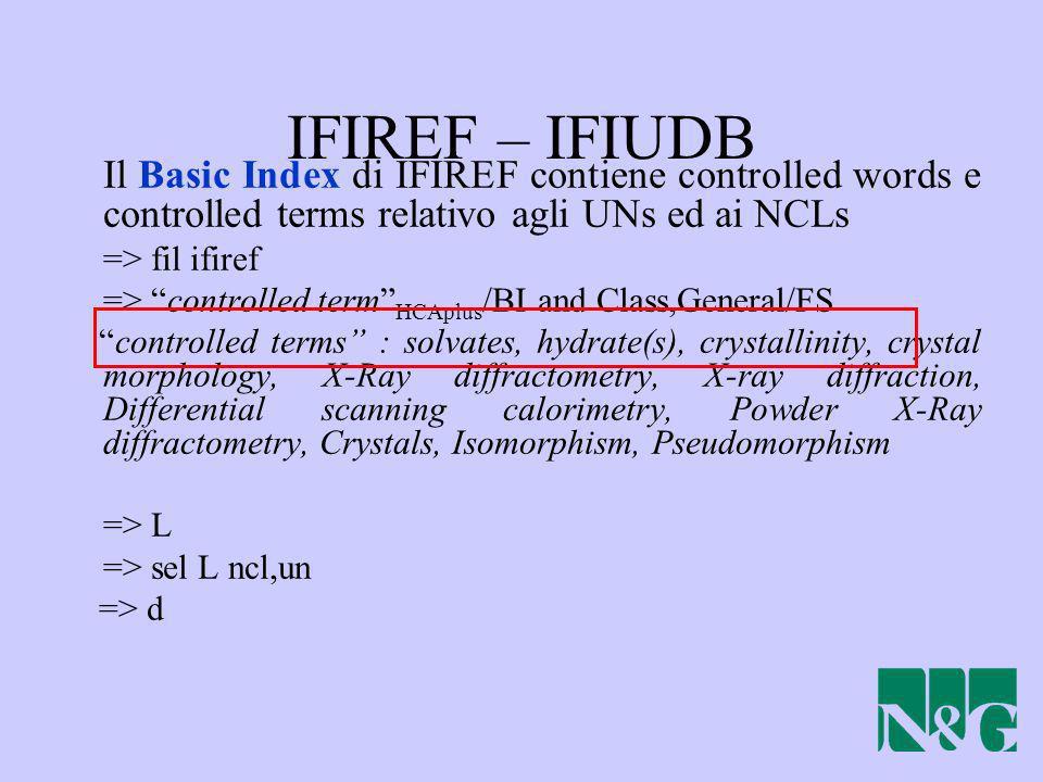 IFIREF – IFIUDB Il Basic Index di IFIREF contiene controlled words e controlled terms relativo agli UNs ed ai NCLs.