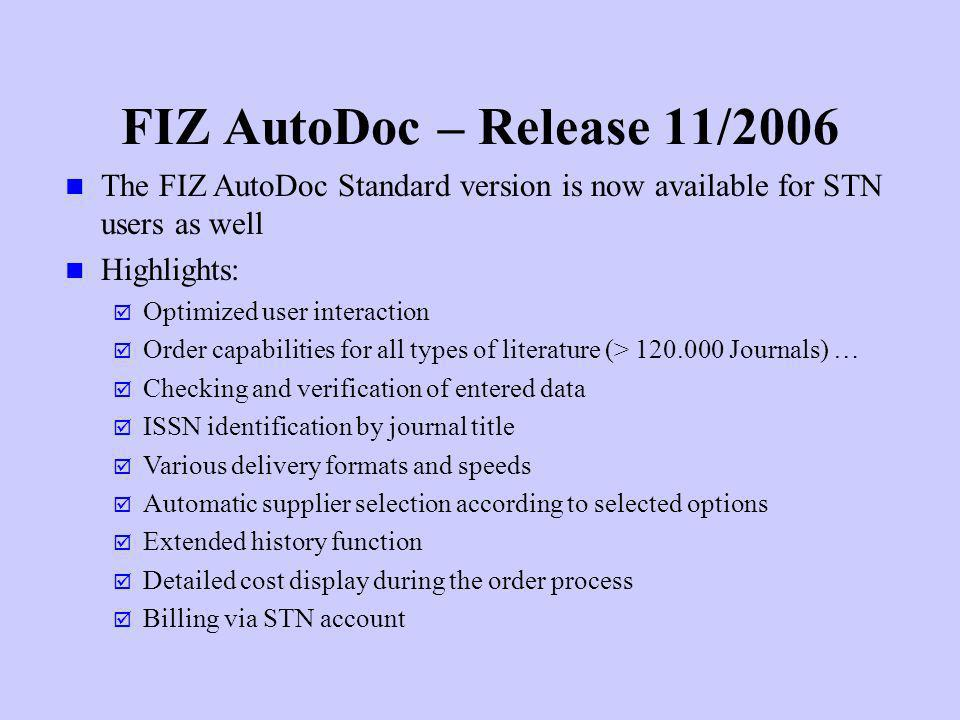 FIZ AutoDoc – Release 11/2006 The FIZ AutoDoc Standard version is now available for STN users as well.