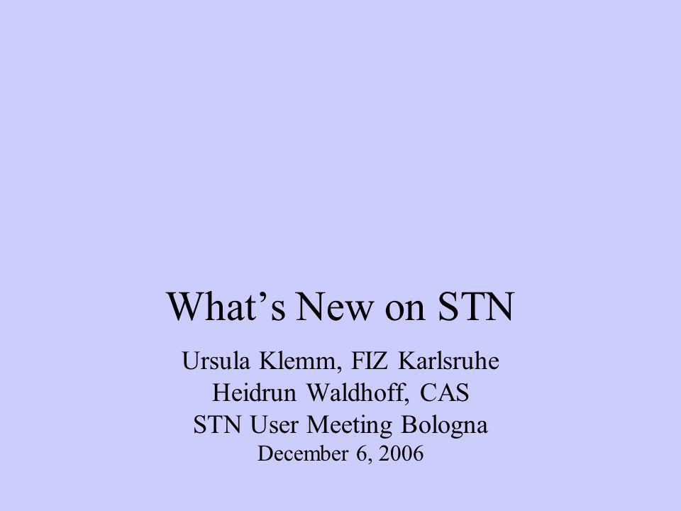 What's New on STN Ursula Klemm, FIZ Karlsruhe Heidrun Waldhoff, CAS