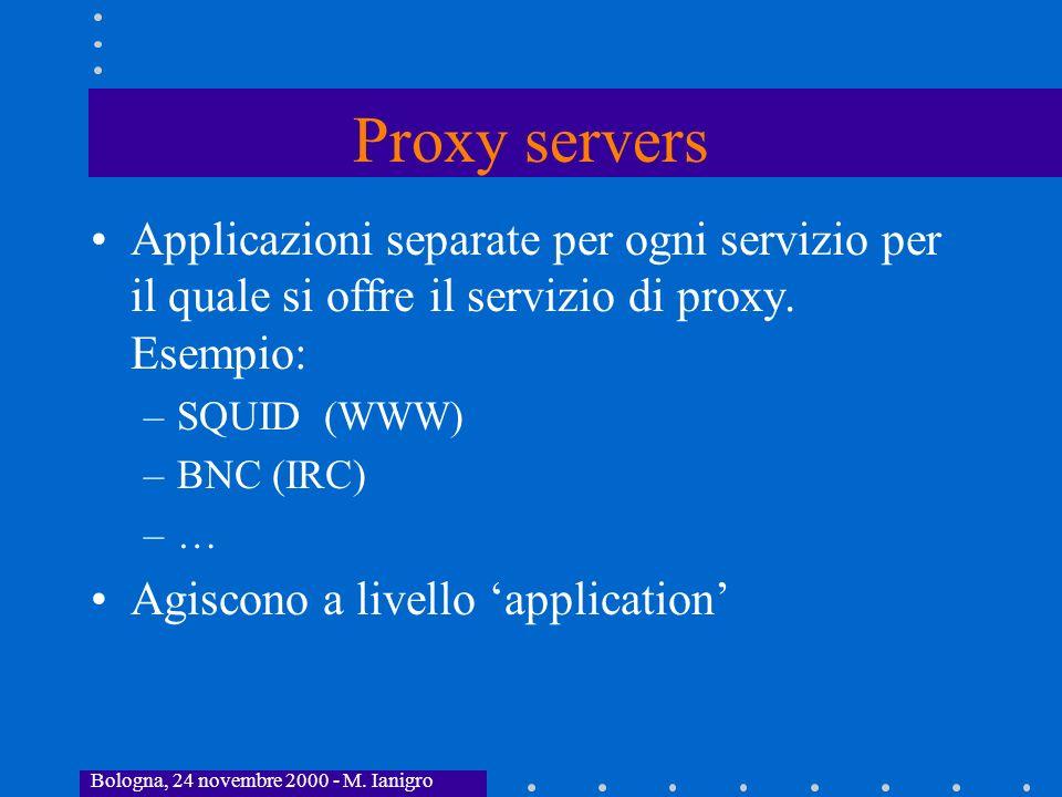 Proxy servers Applicazioni separate per ogni servizio per il quale si offre il servizio di proxy. Esempio: