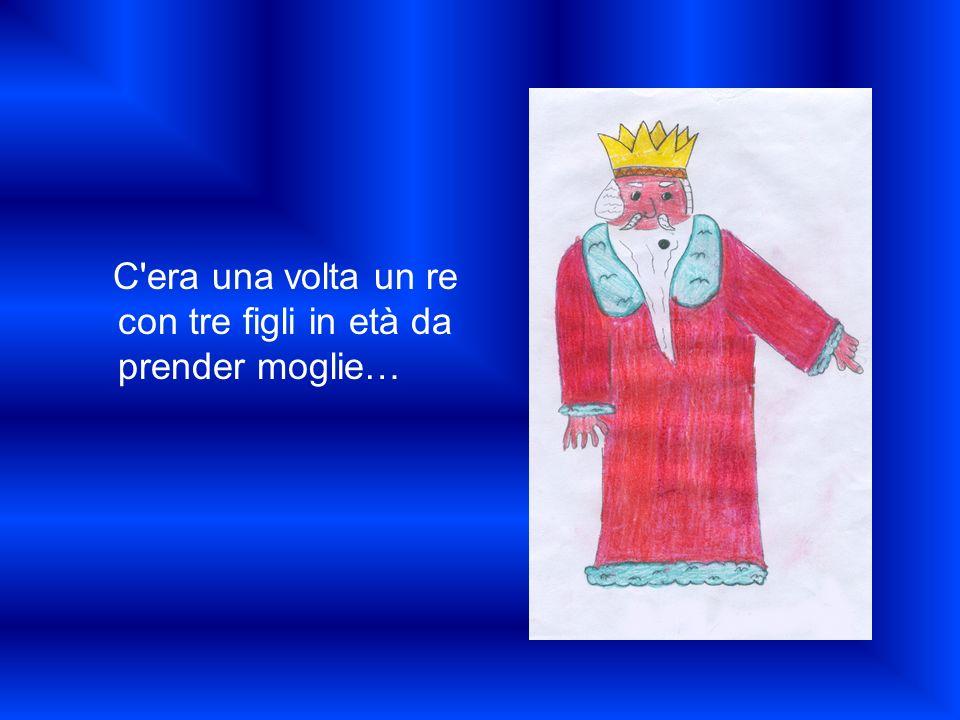 C era una volta un re con tre figli in età da prender moglie…
