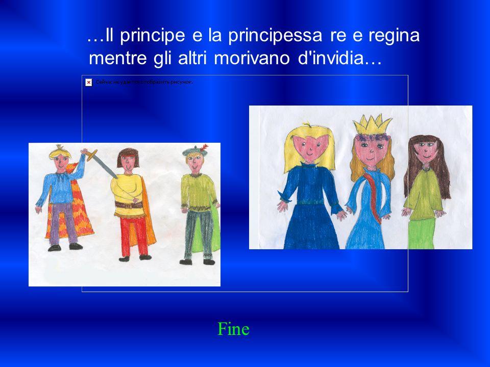 …Il principe e la principessa re e regina mentre gli altri morivano d invidia…