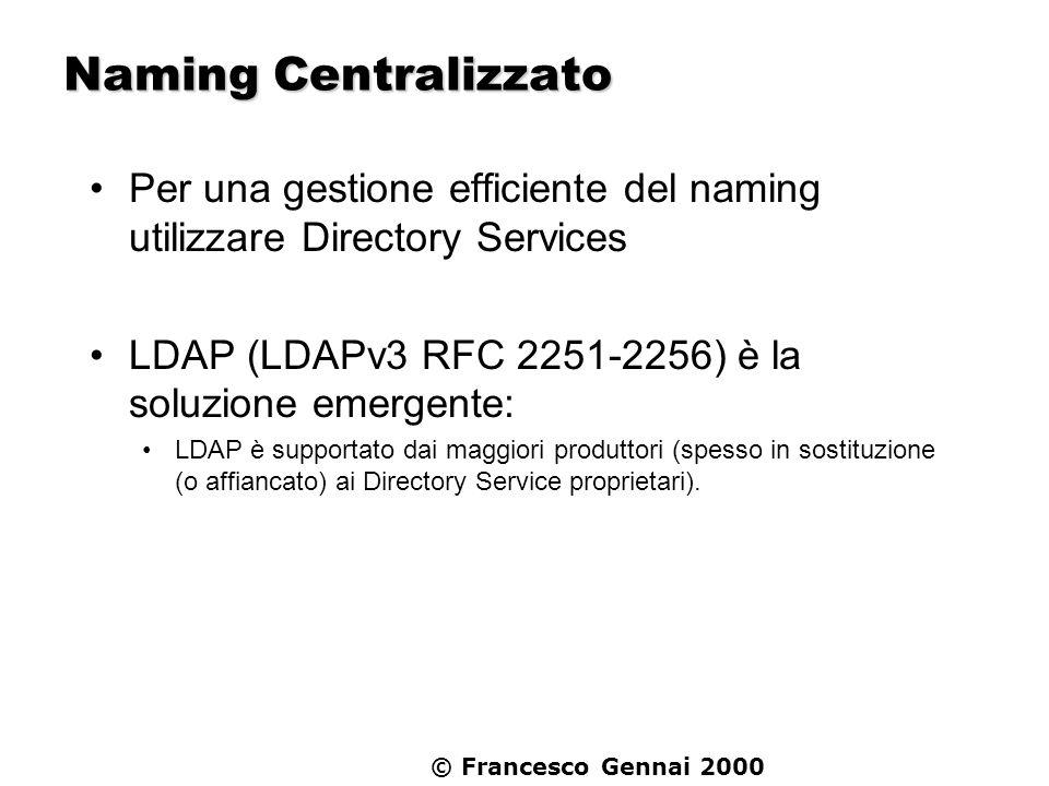 Naming Centralizzato Per una gestione efficiente del naming utilizzare Directory Services. LDAP (LDAPv3 RFC 2251-2256) è la soluzione emergente: