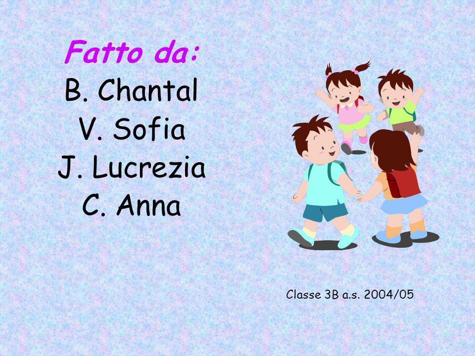 Fatto da: B. Chantal V. Sofia J. Lucrezia C. Anna