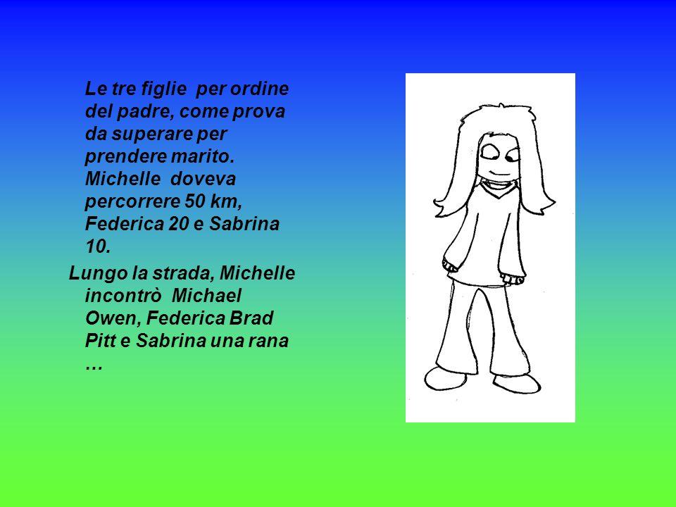 Le tre figlie per ordine del padre, come prova da superare per prendere marito. Michelle doveva percorrere 50 km, Federica 20 e Sabrina 10.