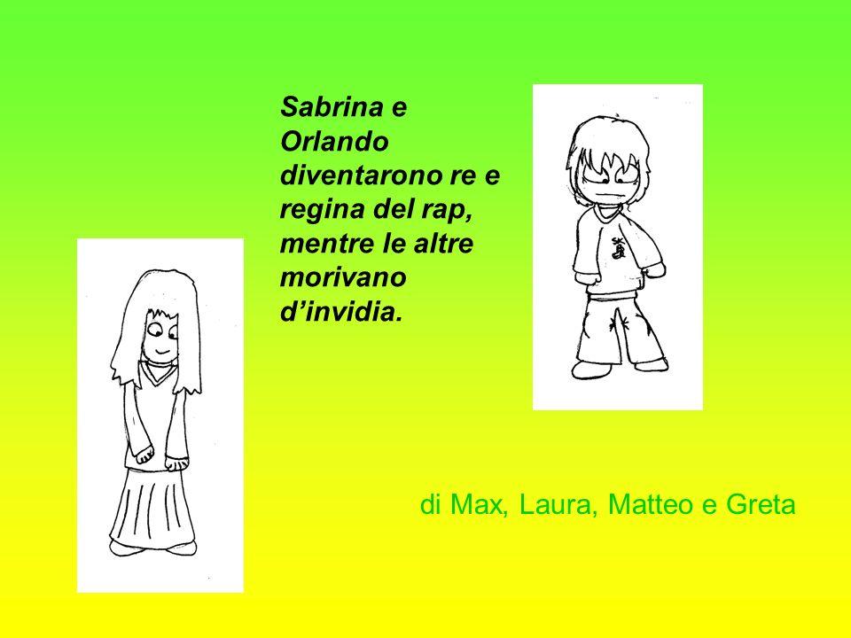 Sabrina e Orlando diventarono re e regina del rap, mentre le altre morivano d'invidia.