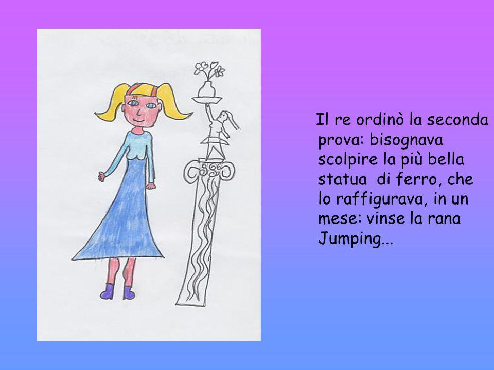Il re ordinò la seconda prova: bisognava scolpire la più bella statua di ferro, che lo raffigurava, in un mese: vinse la rana Jumping...